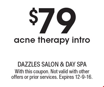 $79 acne therapy intro. With this coupon. Not valid with other offers or prior services. Expires 12-9-16.