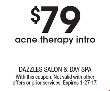$79 acne therapy intro. With this coupon. Not valid with other offers or prior services. Expires 1-27-17.