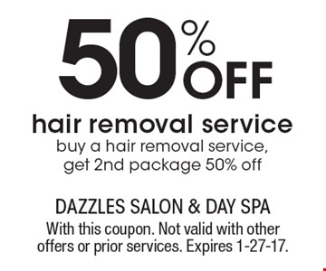 50% Off hair removal service. Buy a hair removal service, get 2nd package 50% off. With this coupon. Not valid with other offers or prior services. Expires 1-27-17.