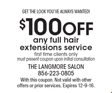 Get The Look You've Always Wanted! $100 off any full hair extensions service. First time clients only. Must present coupon upon initial consultation. With this coupon. Not valid with other offers or prior services. Expires 12-9-16.