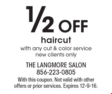 1/2 off haircut with any cut & color service. New clients only. With this coupon. Not valid with other offers or prior services. Expires 12-9-16.