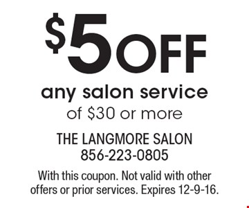 $5 off any salon service of $30 or more. With this coupon. Not valid with other offers or prior services. Expires 12-9-16.