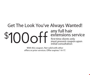 Get The Look You've Always Wanted! $100 off any full hair extensions service. First time clients only must present coupon upon initial consultation. With this coupon. Not valid with other offers or prior services. Offer expires 1-6-17.