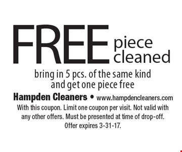 FREE piece cleaned bring in 5 pcs. of the same kind and get one piece free. With this coupon. Limit one coupon per visit. Not valid with any other offers. Must be presented at time of drop-off. Offer expires 3-31-17.