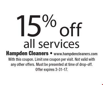15% off all services. With this coupon. Limit one coupon per visit. Not valid with any other offers. Must be presented at time of drop-off. Offer expires 3-31-17.