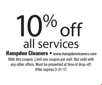 10% off all services. With this coupon. Limit one coupon per visit. Not valid with any other offers. Must be presented at time of drop-off. Offer expires 3-31-17.