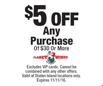 $5 OFF Any Purchase Of $30 Or More. Excludes VIP cards. Cannot be combined with any other offers. Valid at Staten Island locations only. Expires 11/11/16.