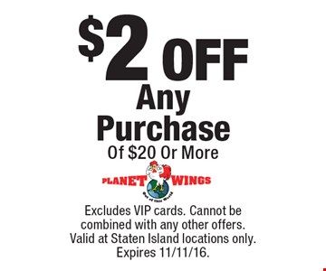 $2 OFF Any Purchase Of $20 Or More. Excludes VIP cards. Cannot be combined with any other offers. Valid at Staten Island locations only. Expires 11/11/16.