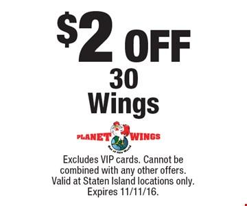 $2 OFF 30 Wings. Excludes VIP cards. Cannot be combined with any other offers. Valid at Staten Island locations only. Expires 11/11/16.