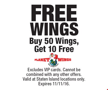 FREE WINGS Buy 50 Wings, Get 10 Free. Excludes VIP cards. Cannot be combined with any other offers. Valid at Staten Island locations only. Expires 11/11/16.