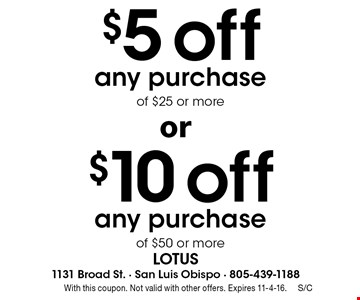$10 off any purchase of $50 or more or $5 off any purchase of $25 or more. With this coupon. Not valid with other offers. Expires 11-4-16.