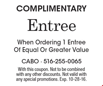 Complimentary entree when ordering 1 entree of equal or greater value. With this coupon. Not to be combined with any other discounts. Not valid with any special promotions. Exp. 10-28-16.