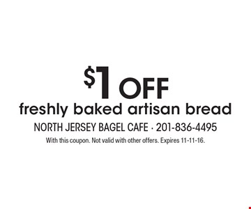 $1 off freshly baked artisan bread. With this coupon. Not valid with other offers. Expires 11-11-16.