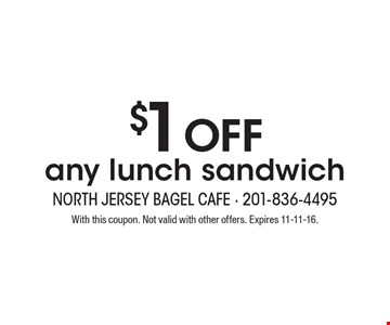 $1 off any lunch sandwich. With this coupon. Not valid with other offers. Expires 11-11-16.