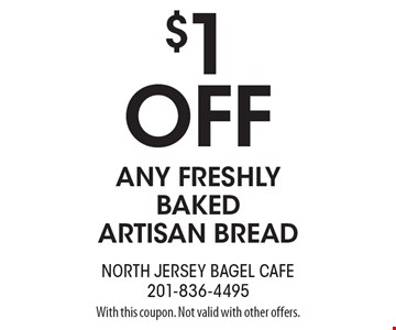 $1 off any freshly baked artisan bread. With this coupon. Not valid with other offers.