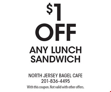$1 off any lunch sandwich. With this coupon. Not valid with other offers.