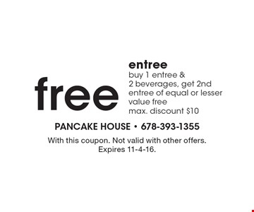 free entree buy 1 entree & 2 beverages, get 2nd entree of equal or lesser value free max. discount $10. With this coupon. Not valid with other offers. Expires 11-4-16.