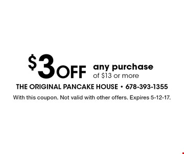 $3 OFF any purchase of $13 or more. With this coupon. Not valid with other offers. Expires 5-12-17.