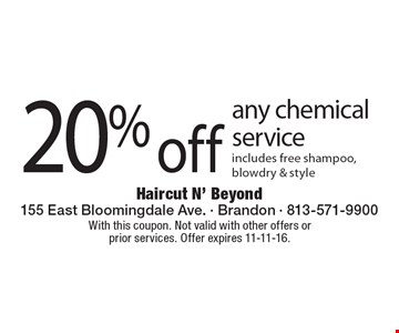 20% off any chemical service includes free shampoo, blowdry & style. With this coupon. Not valid with other offers or prior services. Offer expires 11-11-16.