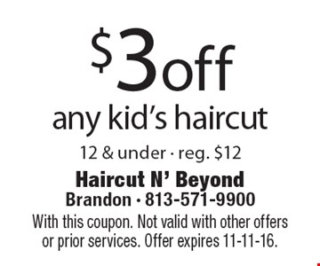 $3 off any kid's haircut 12 & under - reg. $12. With this coupon. Not valid with other offers or prior services. Offer expires 11-11-16.