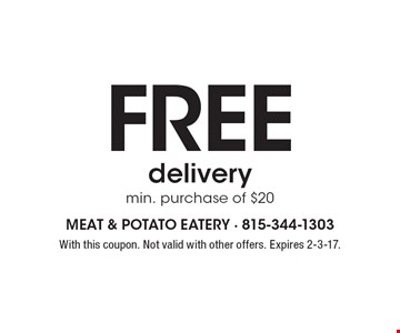 Free delivery. Min. purchase of $20. With this coupon. Not valid with other offers. Expires 2-3-17.