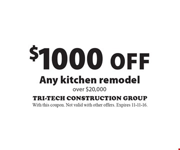 $1000 Off Any kitchen remodel over $20,000. With this coupon. Not valid with other offers. Expires 11-11-16.