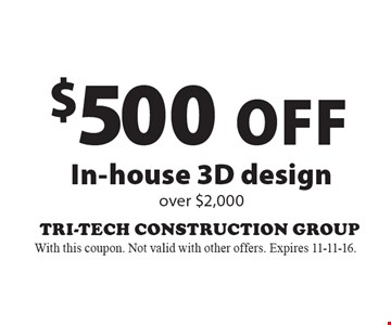 $500 Off In-house 3D design over $2,000. With this coupon. Not valid with other offers. Expires 11-11-16.