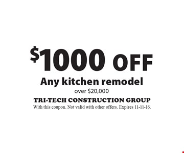 $1000 Off Any kitchen remodelover $20,000. With this coupon. Not valid with other offers. Expires 11-11-16.