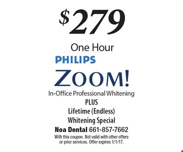 $279 One Hour PHILIPS Zoom! In-Office Professional Whitening PLUS LIfetime (Endless) Whitening Special. With this coupon. Not valid with other offers or prior services. Offer expires 1/1/17.