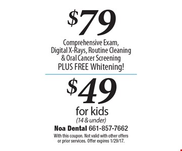 $79 ($49 for kids 14 & under) comprehensive exam, digital x-rays, routine cleaning, & oral cancer screening. PLUS free whitening. With this coupon. Not valid with other offers or prior services. Offer expires 1/29/17.