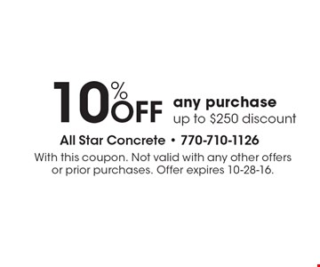 10%OFF any purchaseup to $250 discount. With this coupon. Not valid with any other offers or prior purchases. Offer expires 10-28-16.
