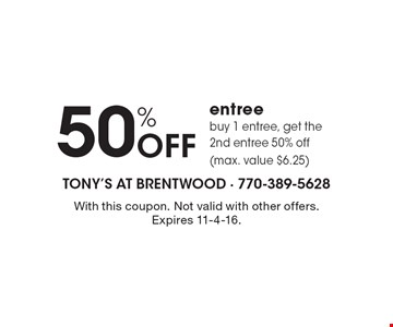 50% Off entree. Buy 1 entree, get the 2nd entree 50% off (max. value $6.25). With this coupon. Not valid with other offers. Expires 11-4-16.