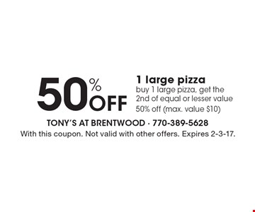 50% Off 1 large pizza. Buy 1 large pizza, get the 2nd of equal or lesser value 50% off (max. value $10). With this coupon. Not valid with other offers. Expires 2-3-17.