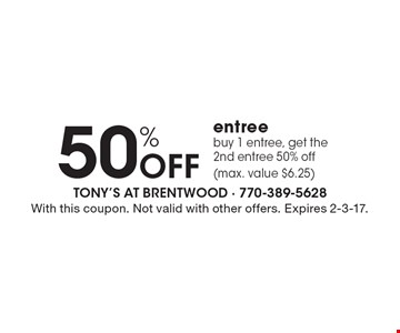 50% off entree. Buy 1 entree, get the 2nd entree 50% off (max. value $6.25). With this coupon. Not valid with other offers. Expires 2-3-17.