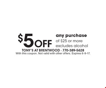 $5 off any purchase of $25 or more. Excludes alcohol. With this coupon. Not valid with other offers. Expires 6-9-17.