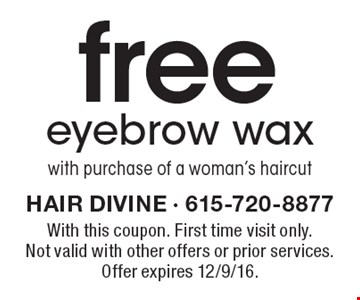 Free eyebrow wax with purchase of a woman's haircut. With this coupon. First time visit only. Not valid with other offers or prior services. Offer expires 12/9/16.