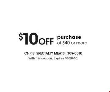 $10 OFF purchase of $40 or more. With this coupon. Expires 10-28-16.
