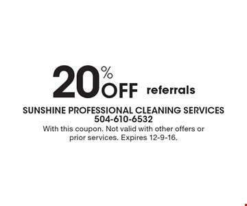 20% Off referrals . With this coupon. Not valid with other offers or prior services. Expires 12-9-16.
