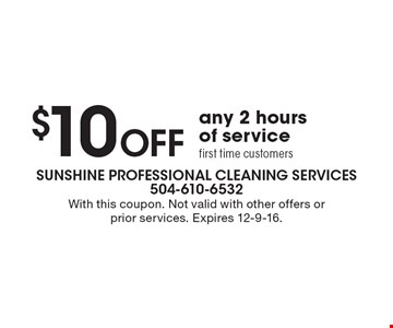 $10 Off any 2 hours of service first time customers. With this coupon. Not valid with other offers or prior services. Expires 12-9-16.