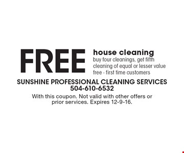 Free house cleaning. Buy four cleanings, get fifth cleaning of equal or lesser value free - first time customers. With this coupon. Not valid with other offers or prior services. Expires 12-9-16.