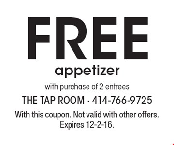 Free appetizer with purchase of 2 entrees. With this coupon. Not valid with other offers. Expires 12-2-16.