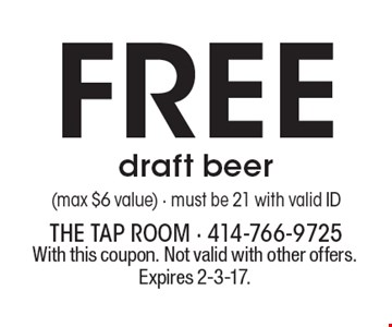 Free draft beer (max $6 value) - must be 21 with valid ID. With this coupon. Not valid with other offers. Expires 2-3-17.