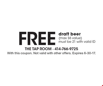 Free draft beer (max $6 value) must be 21 with valid ID. With this coupon. Not valid with other offers. Expires 6-30-17.