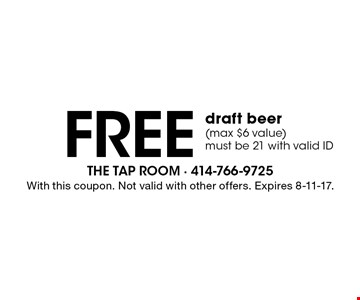 Free draft beer (max $6 value) must be 21 with valid ID. With this coupon. Not valid with other offers. Expires 8-11-17.
