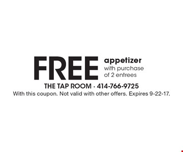 Free appetizer with purchase of 2 entrees. With this coupon. Not valid with other offers. Expires 9-22-17.