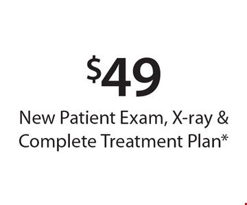 $49 New Patient Exam, X-ray & Complete Treatment Plan*. *With this card. Offer expires 30 days from mailing date. Offers cannot be combined.