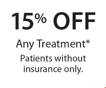 15% Off Any Treatment* Patients without insurance only.. *With this card. Offer expires 30 days from mailing date. Offers cannot be combined.