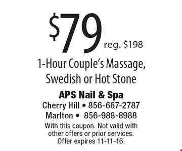 $79 1-Hour Couple's Massage, Swedish or Hot Stone. Reg. $198. With this coupon. Not valid with other offers or prior services. Offer expires 11-11-16.