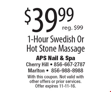 $39.99 1-Hour Swedish OrHot Stone Massage. Reg. $99. With this coupon. Not valid with other offers or prior services. Offer expires 11-11-16.