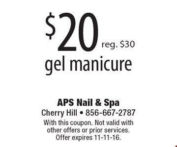 $20 gel manicure. Reg. $30. With this coupon. Not valid with other offers or prior services. Offer expires 11-11-16.